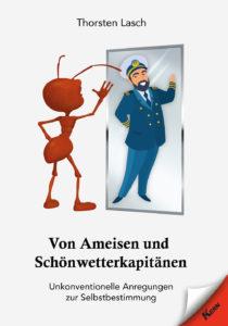 Thosrten Lasch - Von Ameisen und Schönwetterkapitänen